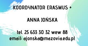 Koordynator Erasmus + Anna JOńSka tel. 25 633 30 32 wew 11 email ajonska@mazovia.edu.pl